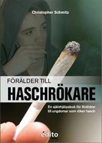 Förälder till haschrökare : en självhjälpsbok för föräldrar till ungdomar som röker hasch