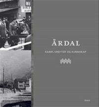 Årdal; kamp, krefter og kunnskap; Årdal kommune 150 år; 1860-2010 - Johs. B. Thue, Aage Engesæter, Oddvar Natvik, Steinar Lægreid pdf epub