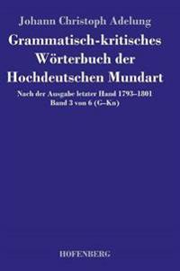 Grammatisch-Kritisches Worterbuch Der Hochdeutschen Mundart