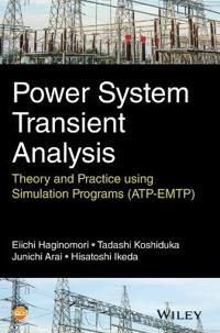 Power System Transient Analysis: Theory and Practice Using Simulation Programs (Atp-Emtp)