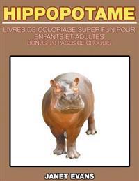 Hippopotame: Livres de Coloriage Super Fun Pour Enfants Et Adultes (Bonus: 20 Pages de Croquis)