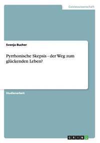Pyrrhonische Skepsis - Der Weg Zum Gluckenden Leben?