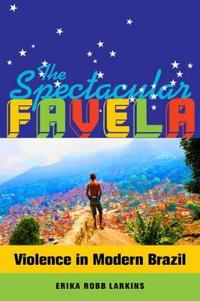 The Spectacular Favela: Violence in Modern Brazil