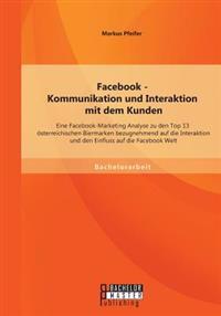 Facebook - Kommunikation Und Interaktion Mit Dem Kunden: Eine Facebook-Marketing Analyse Zu Den Top 13 Osterreichischen Biermarken Bezugnehmend Auf Di