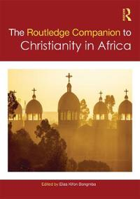 The Routledge Companion to Christianity in Africa