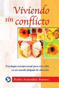 Viviendo Sin Conflicto: Psicologia Transpersonal Para Vivir Feliz En Un Mundo Plagado de Absurdos