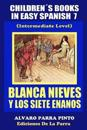 Childrens Books in Easy Spanish 7: Blanca Nieves y Los Siete Enanos