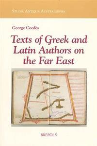 Texts of Greek and Latin Authors on the Far East: From the 4th C. B.C.E. to the 14th C. C.E.