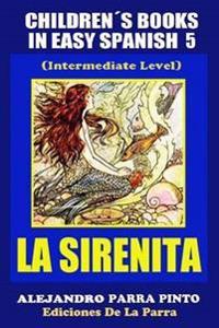 Childrens Books in Easy Spanish 5: La Sirenita (Intermediate Level): Spanish Readers for Kids of All Ages!