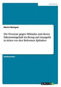 Die Prozesse Gegen Miltiades Und Deren Erkenntnisgehalt Im Bezug Auf Eisangelia in Athen VOR Den Reformen Ephialtes
