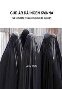Gud är då ingen kvinna : de semitiska religionernas syn på kvinnor
