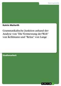 Grammatikalische Junktion Anhand Der Analyse Von Die Vermessung Der Welt Von Kehlmann Und Relax Von Lange
