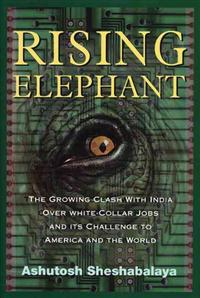 Rising Elephant: The Growing Clash with India Over White-Collar Jobs and Its Meaning for America and the World