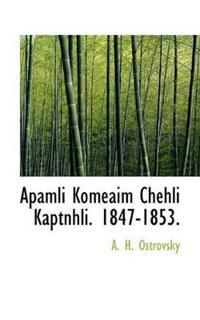 Apamli Komeaim Chehli Kaptnhli. 1847-1853.
