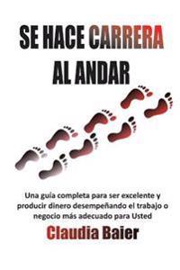 """Se Hace """"Carrera"""" Al Andar: Una Guia Concisa de Cuatro Pasos Para Obtener Mas Libertad y Equilibrio Para Ti y Tu Familia a Traves de Tu Carrera"""