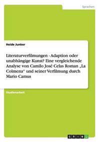 """Literaturverfilmungen - Adaption Oder Unabhangige Kunst? Eine Vergleichende Analyse Von Camilo Jose Celas Roman """"La Colmena"""" Und Seiner Verfilmung Durch Mario Camus"""
