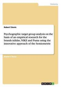 Psychographic Target Group Analysis on the Basis of an Empirical Research for the Brands Adidas, Nike and Puma Using the Innovative Approach of the Semiometrie