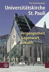 Universitatskirche St. Pauli: Vergangenheit, Gegenwart, Zukunft