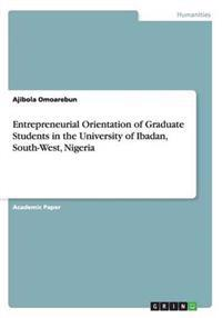 Entrepreneurial Orientation of Graduate Students in the University of Ibadan, South-West, Nigeria