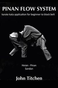 Pinan Flow System: Heian - Pinan Sandan: Karate Kata Application for Beginner to Black Belt