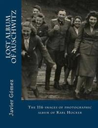 Lost Album of Auschwitz: The 116 Images of Photographic Album of Karl Hocker
