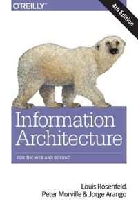 Information Architecture: For the Web and Beyond