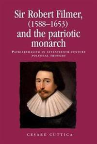 Sir Robert Filmer 1588-1653 and the Patriotic Monarch