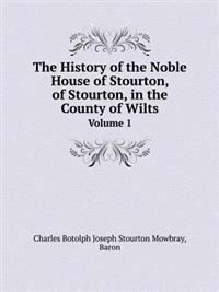 The History of the Noble House of Stourton, of Stourton, in the County of Wilts Volume 1