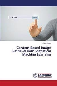 Content-Based Image Retrieval with Statistical Machine Learning