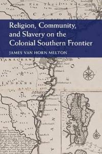 Religion, Community, and Slavery on the Colonial Southern Frontier