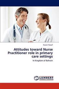 Attitudes Toward Nurse Practitioner Role in Primary Care Settings