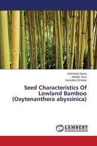 Seed Characteristics of Lowland Bamboo (Oxytenanthera Abyssinica)