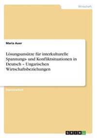 Loesungsansatze Fur Interkulturelle Spannungs- Und Konfliktsituationen in Deutsch - Ungarischen Wirtschaftsbeziehungen