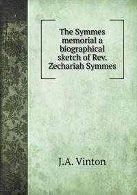 The Symmes Memorial a Biographical Sketch of REV. Zechariah Symmes