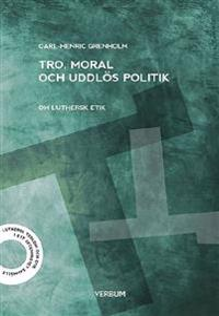 Tro moral och uddlös politik : om luthersk etik