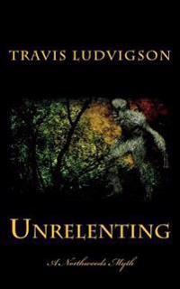 Unrelenting: A Northwoods Myth