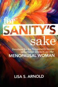 For Sanity's Sake Devotions for the Temporarily Insane: Otherwise Known as the Menopausal Woman