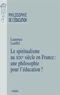 Le Spiritualisme En France Au Xixe Siecle: Une Philosophie Pour L'Education?