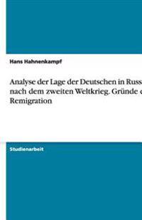 Analyse Der Lage Der Deutschen in Russland Nach Dem Zweiten Weltkrieg. Grunde Der Remigration