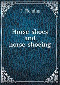 Horse-Shoes and Horse-Shoeing
