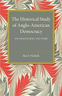 The Historical Study of Anglo-American Democracy