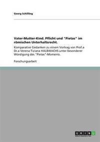 """Vater-Mutter-Kind. Pflicht Und """"Pietas"""" Im Romischen Unterhaltsrecht"""