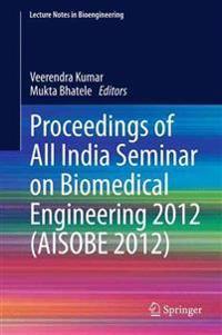 Proceedings of All India Seminar on Biomedical Engineering 2012 (AISOBE 2012)