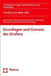 Grundlagen Und Grenzen Des Strafens: 3. Symposium Junger Strafrechtlerinnen Und Strafrechtler