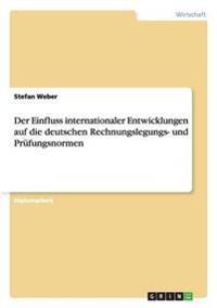 Der Einfluss Internationaler Entwicklungen Auf Die Deutschen Rechnungslegungs- Und Prufungsnormen
