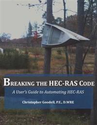 Breaking the Hec-Ras Code: A User's Guide to Automating Hec-Ras