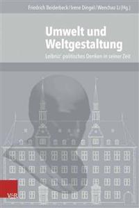 Umwelt Und Weltgestaltung: Leibniz' Politisches Denken in Seiner Zeit