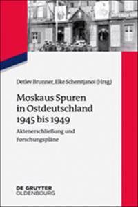 Moskaus Spuren in Ostdeutschland 1945 Bis 1949: Aktenerschlieung Und Forschungsplane