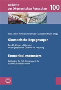 Okumenische Begegnungen / Ecumenical Encounters: Zum 25-Jahrigen Jubilaum Der Arbeitsgemeinschaft Okumenische Forschung / Celebrating the 25th Anniver