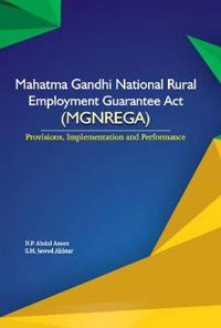 Mahatma Gandhi National Rural Employment Guarantee ACT (Mgnrega): Provisions, Implementation and Performance